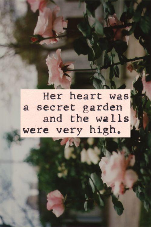 博28 Her heart was a secret garden, and the walls were very high.William Goldman, The Princess Bride