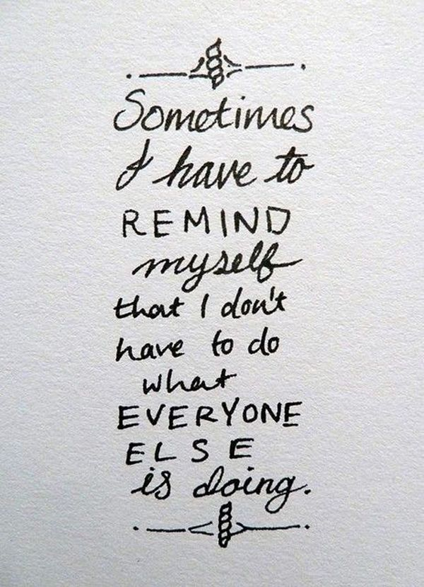 博20 Sometimes I have to remind myself that I don't have to do what everyone else is doing.